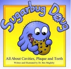 A children's book Sugerbug  Doug 'All About Cavities, Plaque and Teeth.'